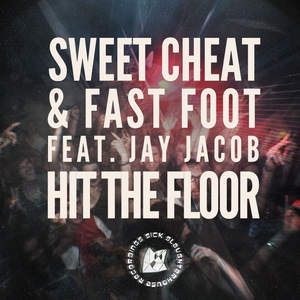 SWEET CHEAT/FAST FOOT/JAY JACOB - Hit The Floor