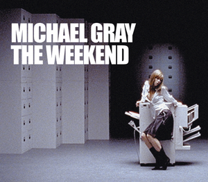 GRAY, Michael - The Weekend