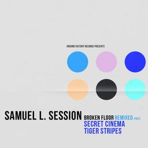 SAMUEL L SESSION - Broken Floor (remixed Part 2)