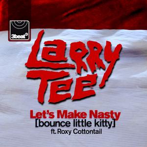 LARRY TEE - Let's Make Nasty (Bounce Little Kitty)