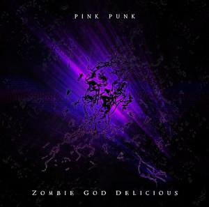 PINK PUNK - Zombie God Delicious (Explicit)