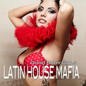 LATIN HOUSE MAFIA - Good Body Girls
