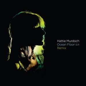MURDOCH, Hattie - Ocean Floor (remix EP)
