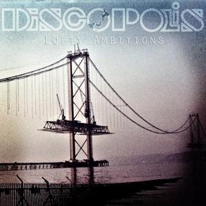 DISCOPOLIS - Lofty Ambitions