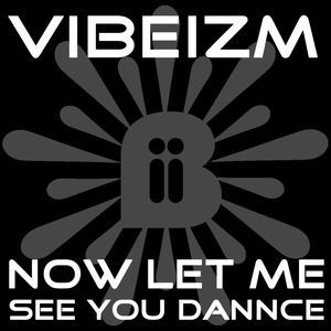 VIBEIZM - Now Let Me See You Dance