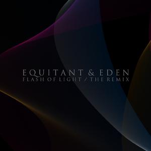EQUITANT & EDEN - Flash Of Light (The remix)