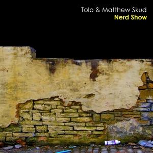 TOLO/MATTHEW SKUD - Nerd Show