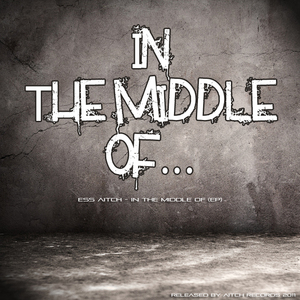 ESS AITCH - In The Middle Of