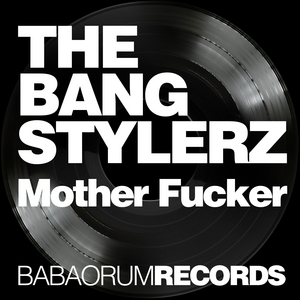 BANG STYLERZ, The - Mother Fucker