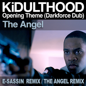 ANGEL, The - Kidulthood: Opening Theme (Darkforce Dub)
