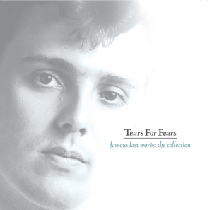 TEARS FOR FEARS - Famous Last Words - The Collection