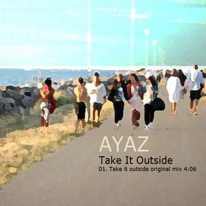 AYAZ - Take It Outside