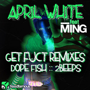 WHITE, April feat Ming - Get Fuct remixes