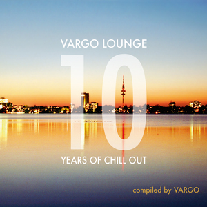 VARGO - Vargo Lounge: 10 Years Of Chill Out