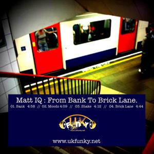 MATT IQ - From Bank To Brick Lane