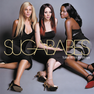 SUGABABES - Taller In More Ways