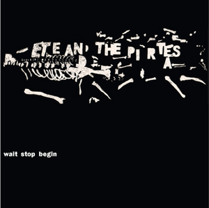 PETE & THE PIRATES - Wait, Stop, Begin