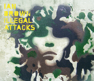 IAN BROWN - Illegal Attacks (Digital Version)