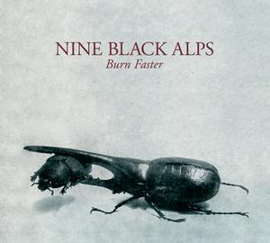 NINE BLACK ALPS - Burn Faster