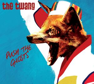 THE TWANG - Push The Ghosts