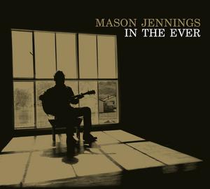 MASON JENNINGS - In The Ever (UK Version)