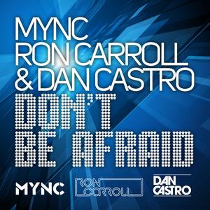 MYNC/RON CARROLL/DAN CASTRO - Don't Be Afraid