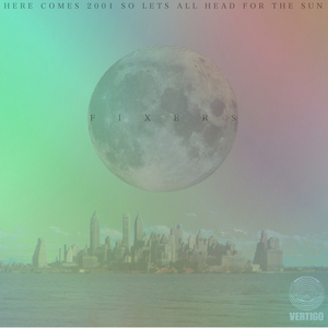 FIXERS - Here Comes 2001 So Let's All Head For The Sun