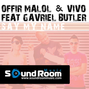 OFFIR MALOL & VIVO feat GAVRIEL BUTLER - Say My Name