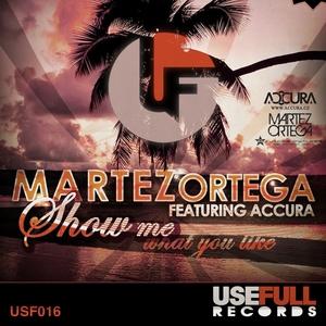 ORTEGA, Martez feat ACCURA - Show Me What You Like