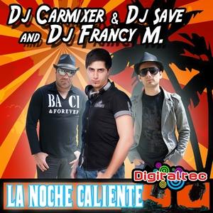 DJ CARMIXER & SAVE & FRANCY M feat RICK FLOW - La Noche Caliente