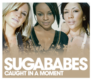 SUGABABES - Caught In A Moment