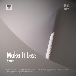 EXCEPT - Make It Less