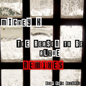 MICKEY K - The Reason To Be Alive remixes