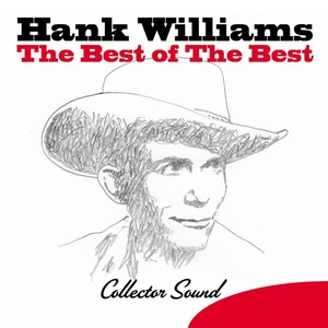 WILLIAMS, Hank - The Best Of The Best - Collector Sound