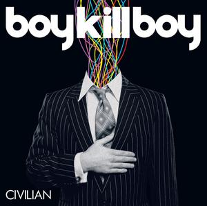 BOY KILL BOY - Civilian (EU Version)