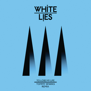 WHITE LIES - To Lose My Life (Tommy Sparks Remix)