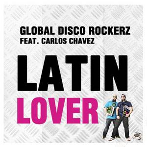 GLOBAL DISCO ROCKERZ feat CARLOS CHAVEZ - Latin Lover