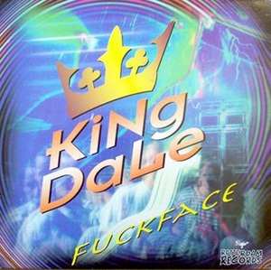 KING DALE - Fuck Face
