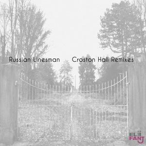 RUSSIAN LINESMAN - Croston Hall (remixes)