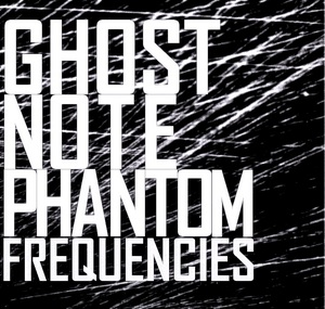GHOST NOTE - Phantom Frequencies