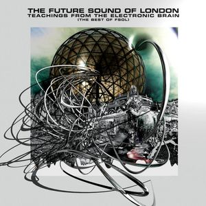 FUTURE SOUND OF LONDON - Teachings From The Electronic Brain
