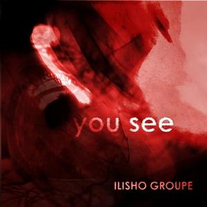 ILISHO GROUPE - You See