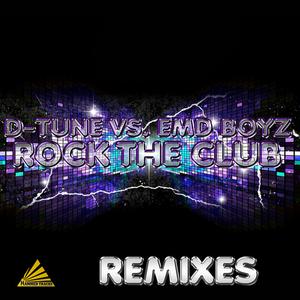 D-TUNE & EMD BOYZ - Rock The Club (Remixes)