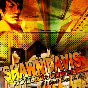 DAVIS, Shawn & DAVID & BRITTANY LYNN - If I Can't Even Be Me