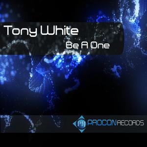 WHITE, Tony - Be A One