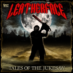 LEATHERFACE - Tales Of The Jukesaw