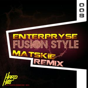 ENTERPRYSE/MATSKIE - Fusion Style