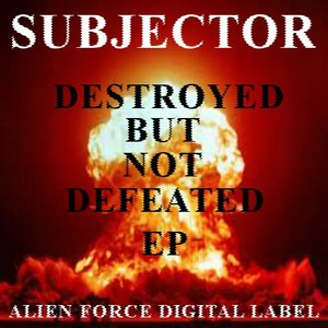 SUBJECTOR - Destroyed But Not Defeated EP
