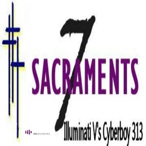ILLUMINATI/CYBERBOY 313 - 7 Sacraments