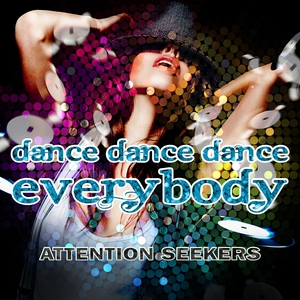 ATTENTION SEEKERS - Dance Dance Dance (Everybody)